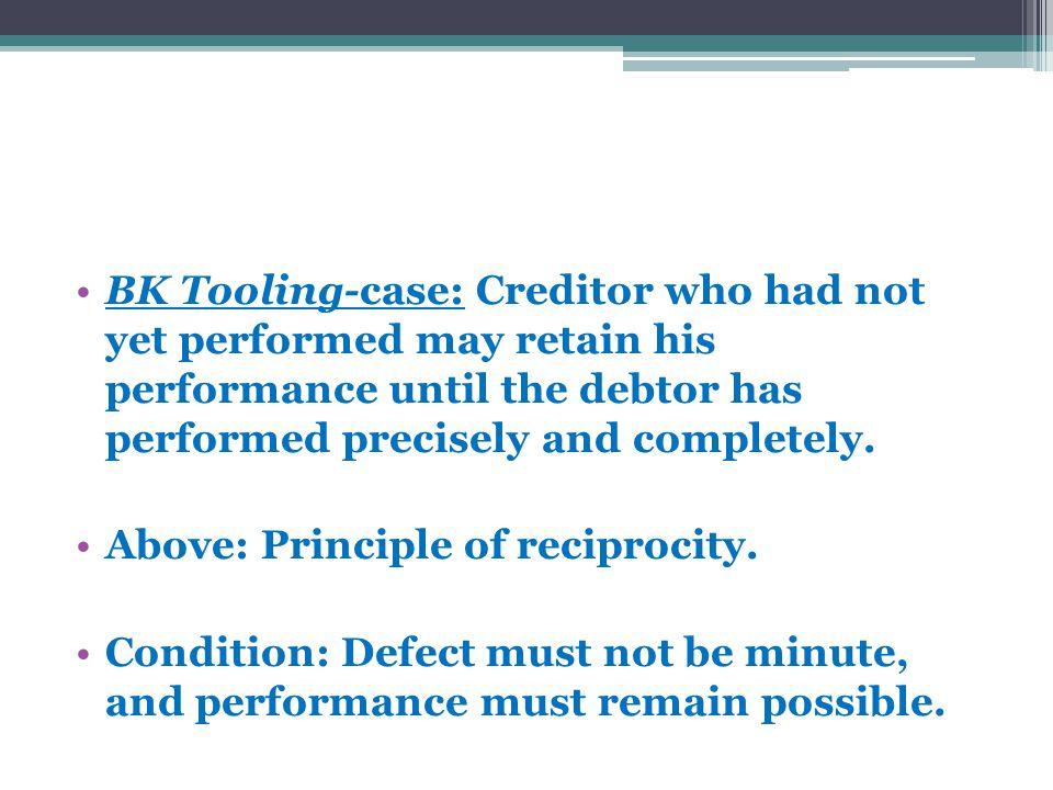 BK Tooling-case: Creditor who had not yet performed may retain his performance until the debtor has performed precisely and completely.