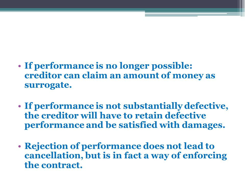 If performance is no longer possible: creditor can claim an amount of money as surrogate.