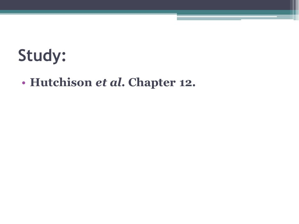 Study: Hutchison et al. Chapter 12.