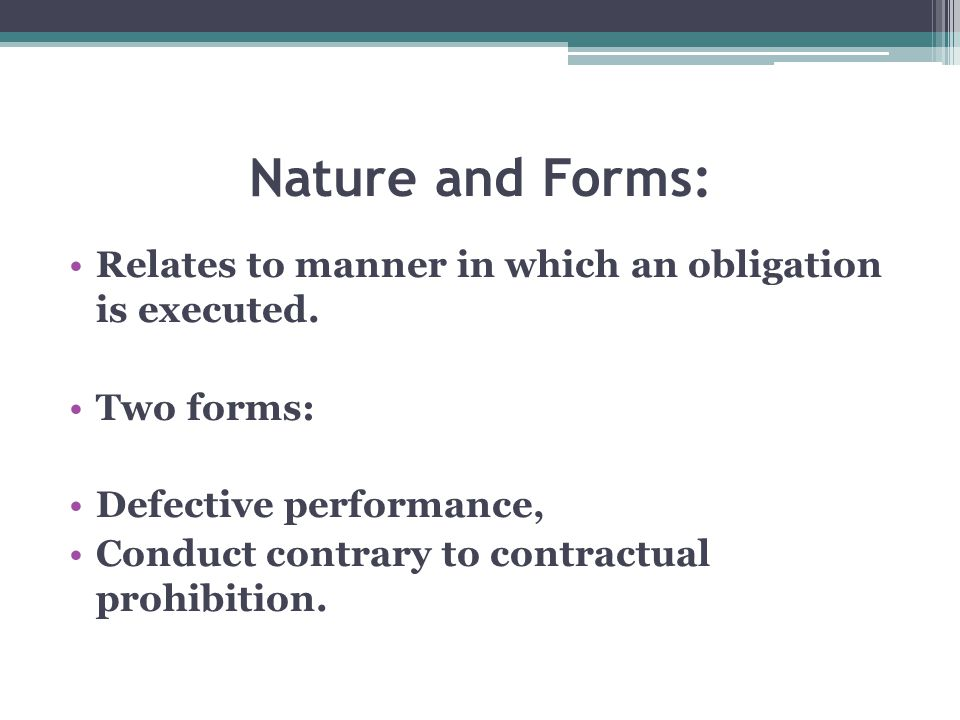 Nature and Forms: Relates to manner in which an obligation is executed. Two forms: Defective performance,