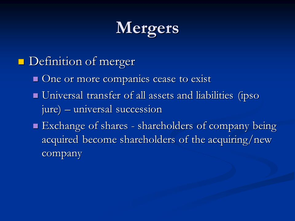 Mergers Definition of merger One or more companies cease to exist