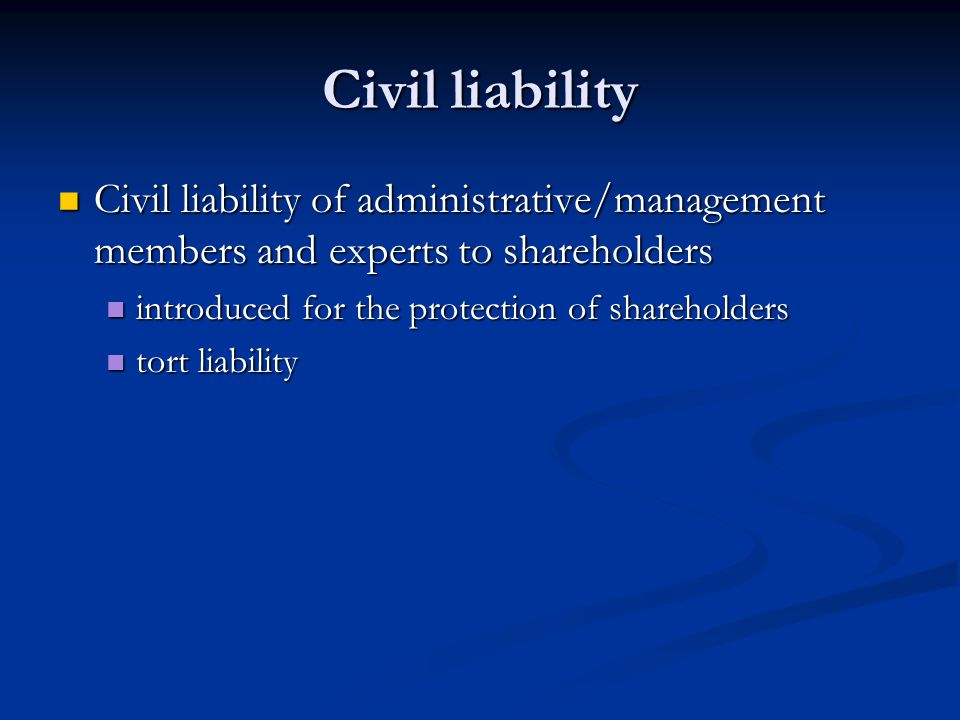 Civil liability Civil liability of administrative/management members and experts to shareholders. introduced for the protection of shareholders.