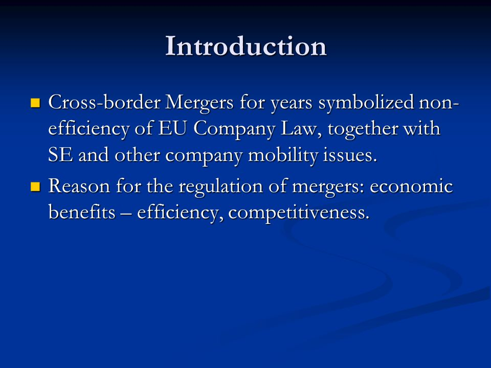 Introduction Cross-border Mergers for years symbolized non-efficiency of EU Company Law, together with SE and other company mobility issues.