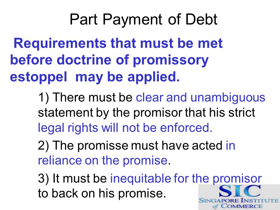 Part Payment of Debt Requirements that must be met before doctrine of promissory estoppel may be applied.