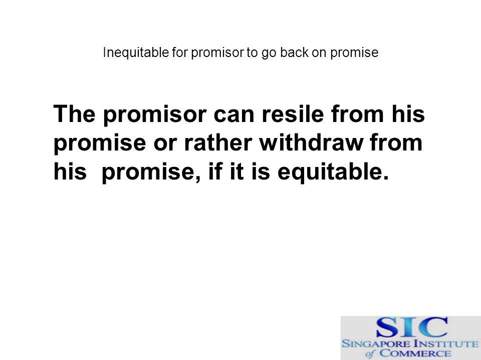 Inequitable for promisor to go back on promise