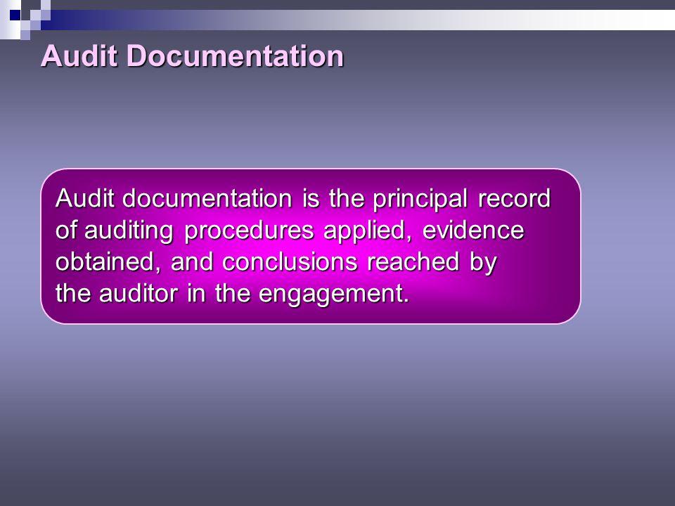Audit Documentation Audit documentation is the principal record