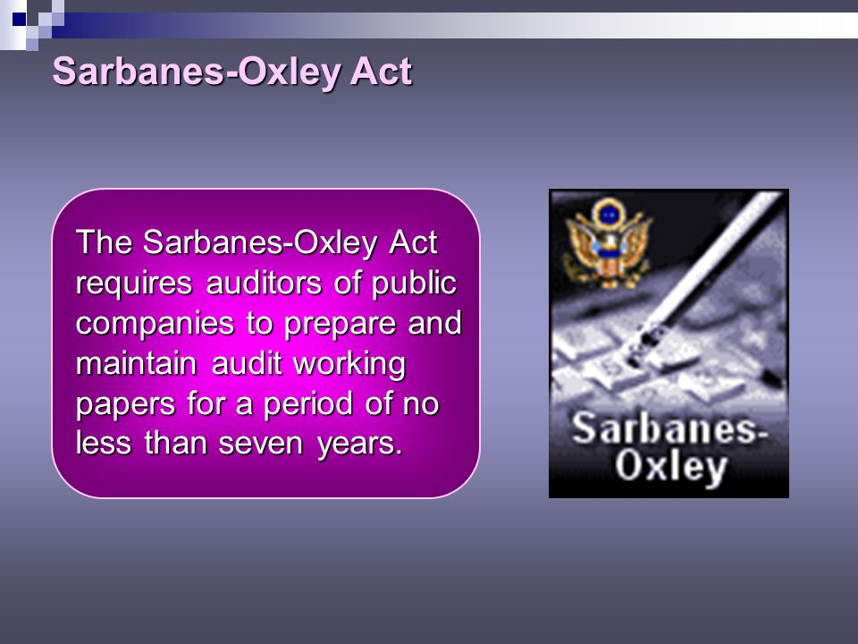 Sarbanes-Oxley Act The Sarbanes-Oxley Act requires auditors of public