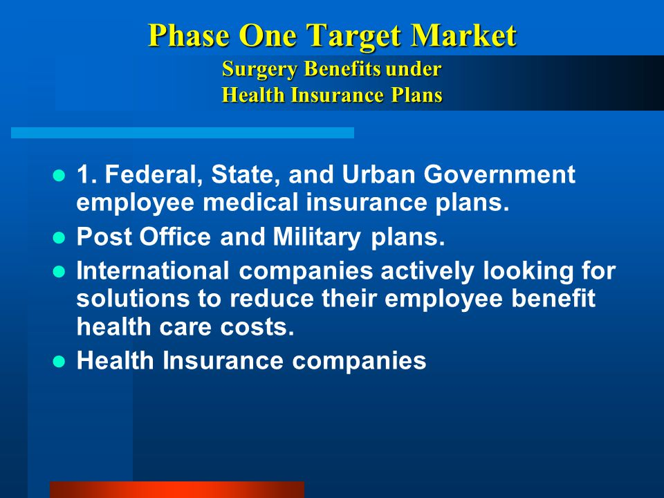 Phase One Target Market Surgery Benefits under Health Insurance Plans
