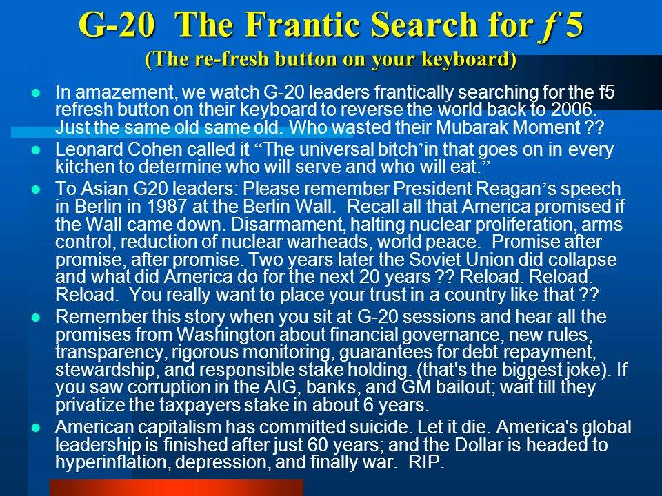 G-20 The Frantic Search for f 5 (The re-fresh button on your keyboard)