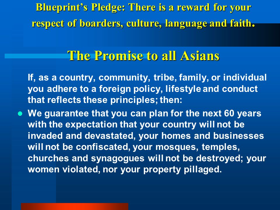 Blueprint's Pledge: There is a reward for your respect of boarders, culture, language and faith. The Promise to all Asians