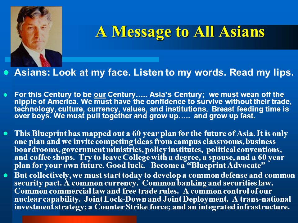 A Message to All Asians Asians: Look at my face. Listen to my words. Read my lips.