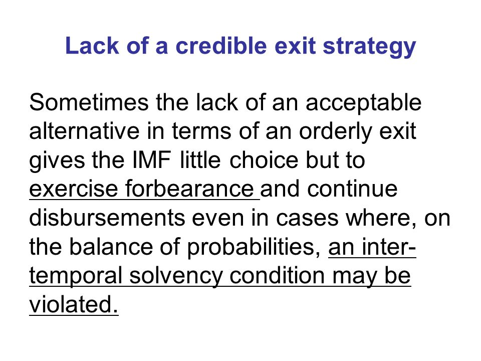 Lack of a credible exit strategy