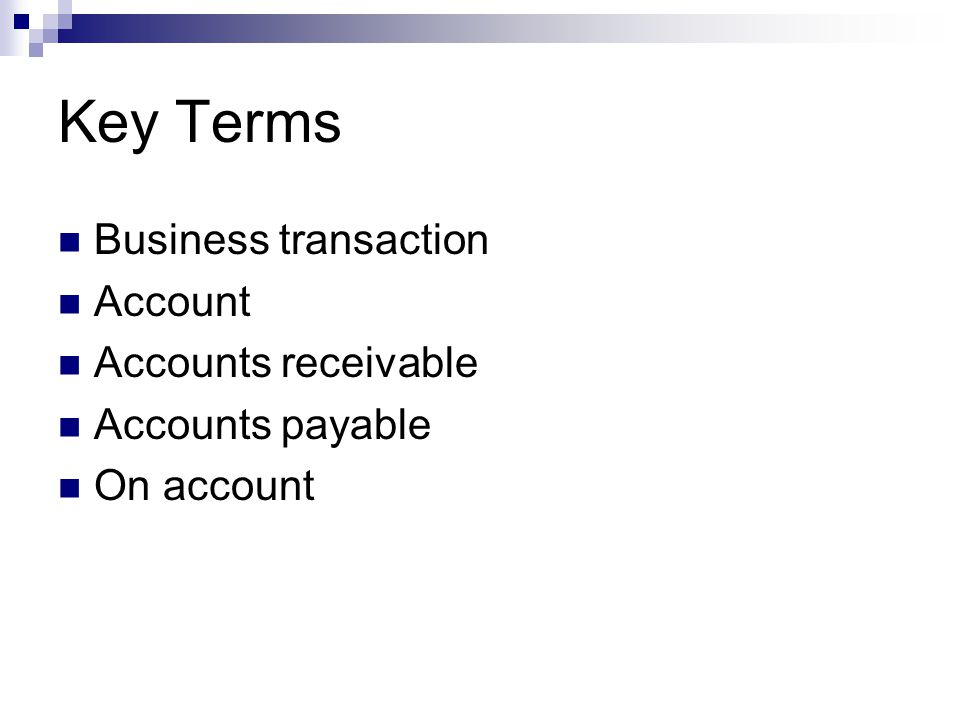 Key Terms Business transaction Account Accounts receivable
