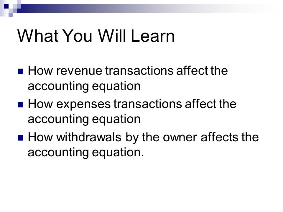 What You Will Learn How revenue transactions affect the accounting equation. How expenses transactions affect the accounting equation.