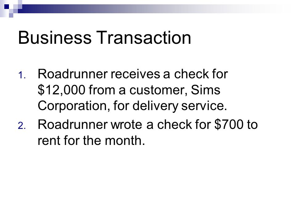 Business Transaction Roadrunner receives a check for $12,000 from a customer, Sims Corporation, for delivery service.