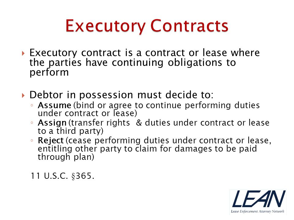 Executory Contracts Executory contract is a contract or lease where the parties have continuing obligations to perform.