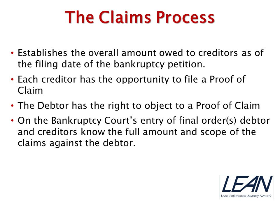 The Claims Process Establishes the overall amount owed to creditors as of the filing date of the bankruptcy petition.