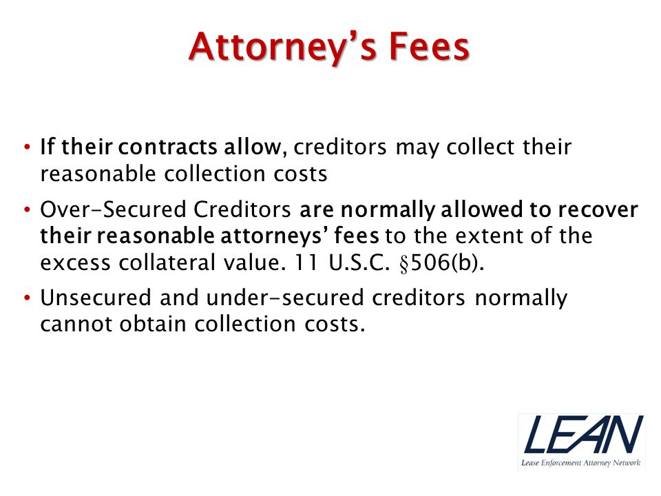 Attorney's Fees If their contracts allow, creditors may collect their reasonable collection costs.