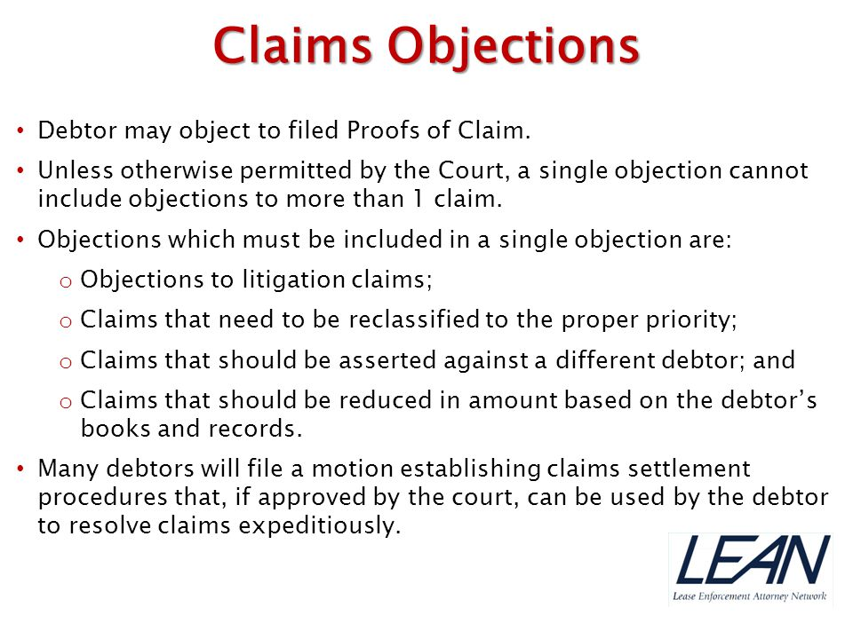 Claims Objections Debtor may object to filed Proofs of Claim.