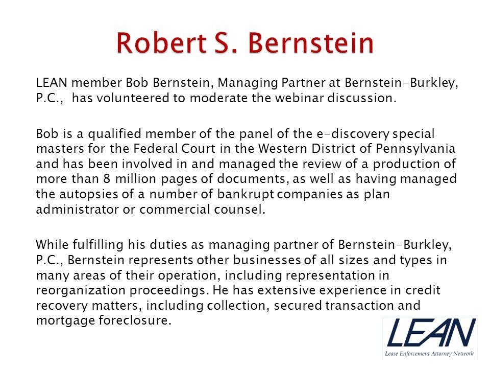 Robert S. Bernstein LEAN member Bob Bernstein, Managing Partner at Bernstein-Burkley, P.C., has volunteered to moderate the webinar discussion.