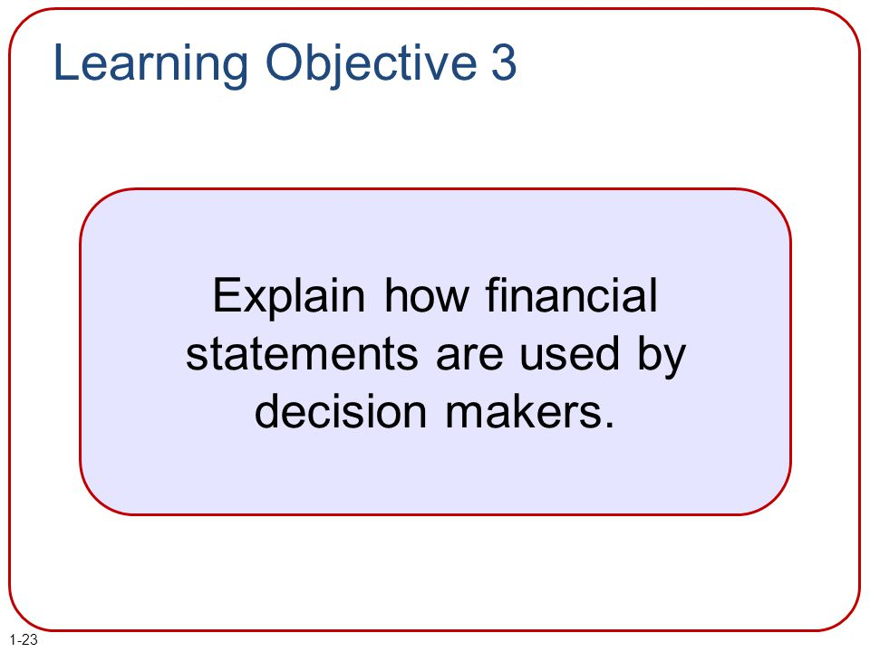 Explain how financial statements are used by decision makers.