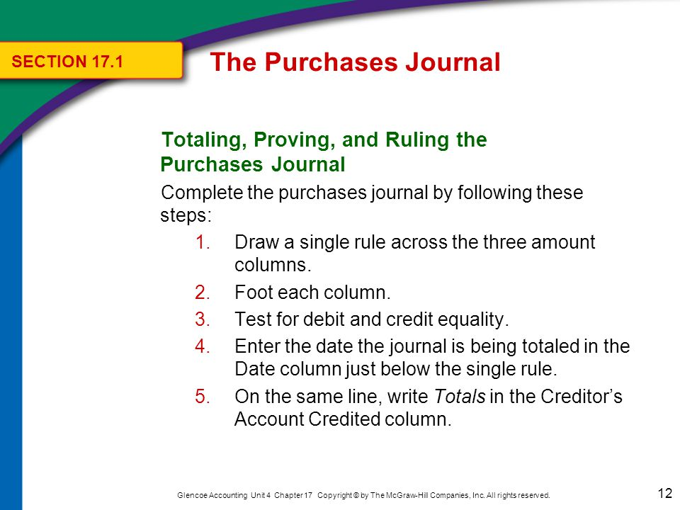 The Purchases Journal SECTION 17.1. Totaling, Proving, and Ruling the Purchases Journal. Enter the three column totals in ink, below the footings.