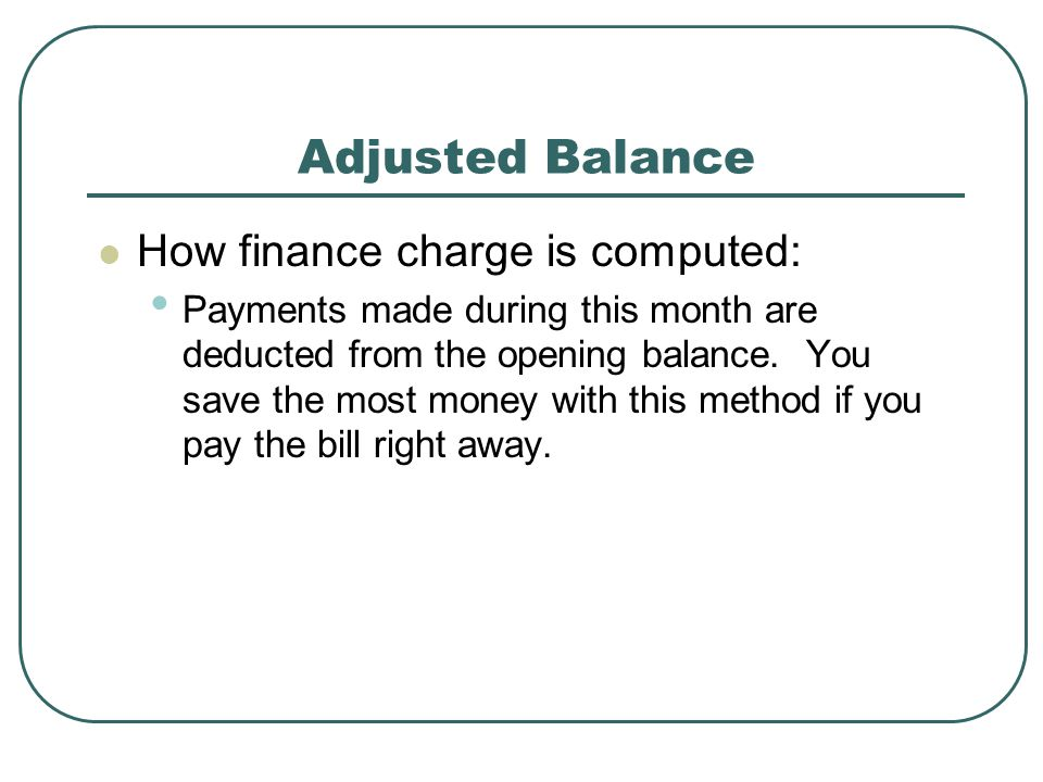 Adjusted Balance How finance charge is computed:
