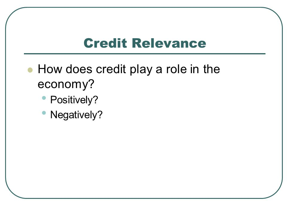 Credit Relevance How does credit play a role in the economy