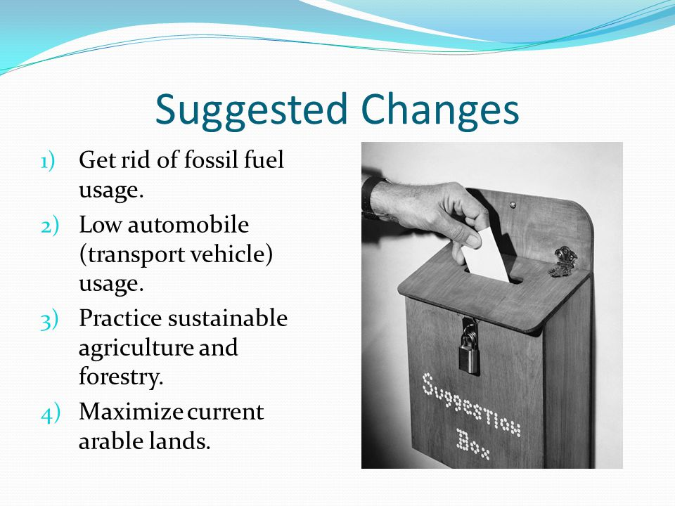 Suggested Changes Get rid of fossil fuel usage.