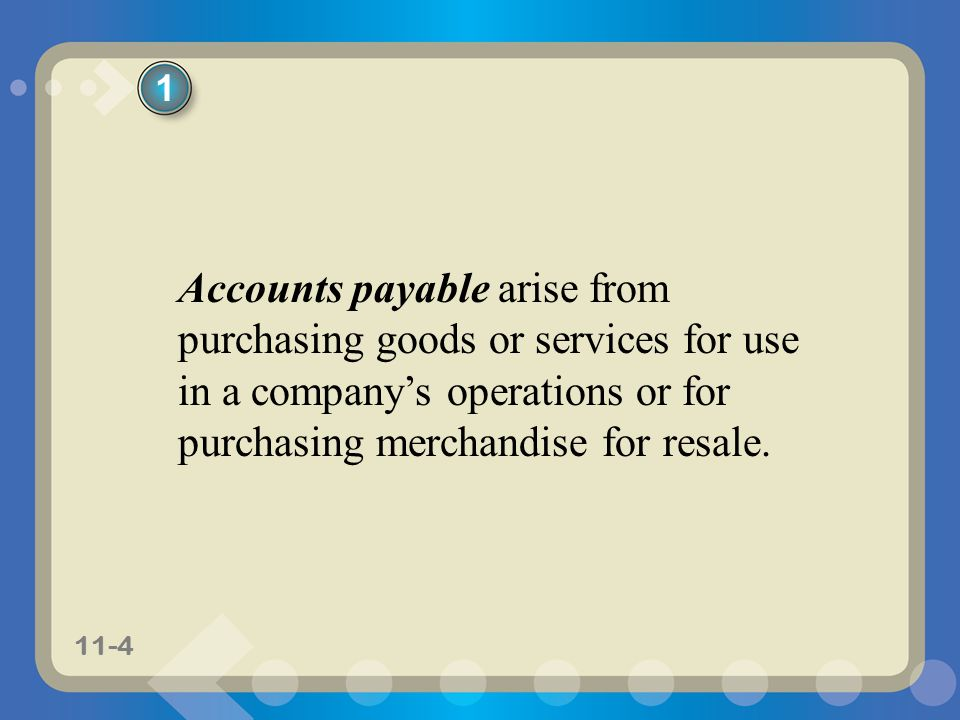 1 Accounts payable arise from purchasing goods or services for use in a company's operations or for purchasing merchandise for resale.