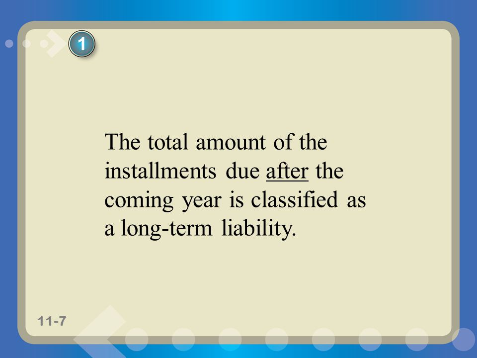 1 The total amount of the installments due after the coming year is classified as a long-term liability.