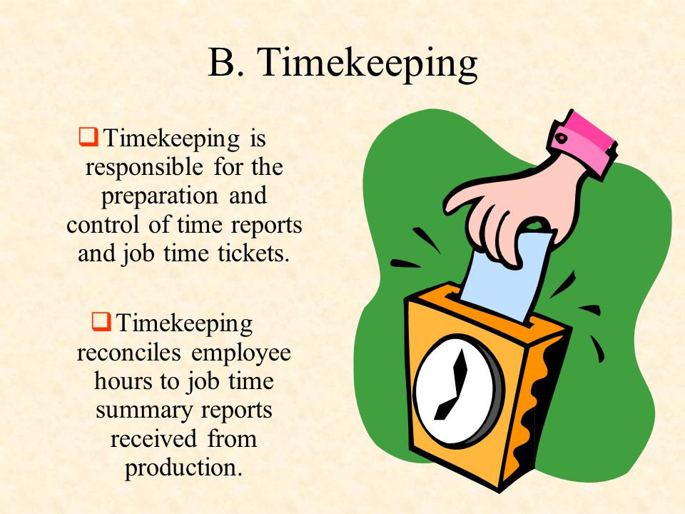 B. Timekeeping Timekeeping is responsible for the preparation and control of time reports and job time tickets.