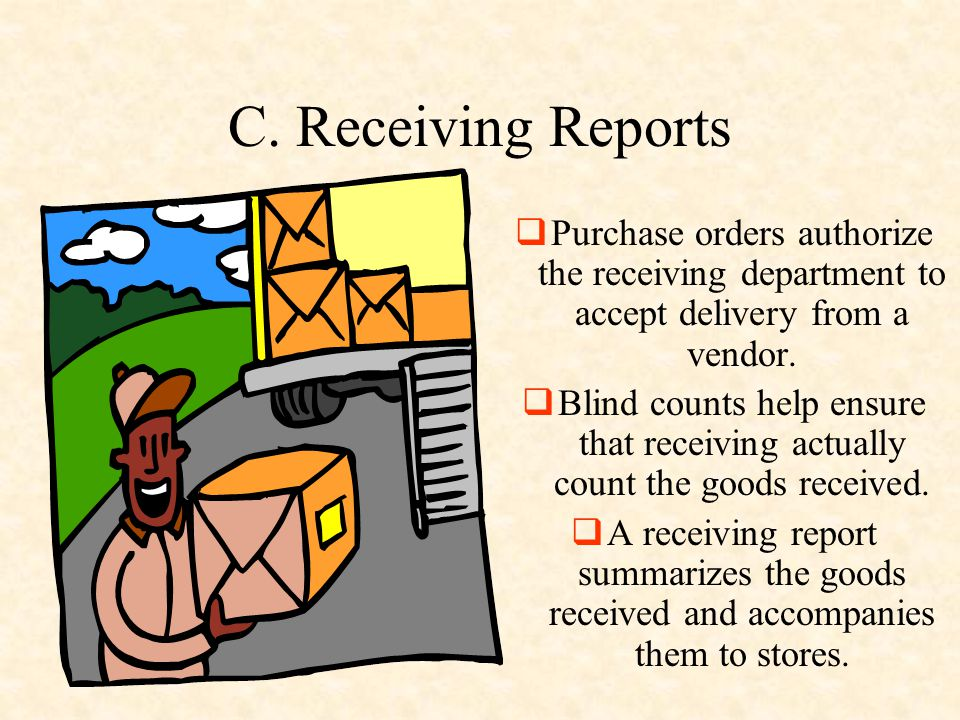 C. Receiving Reports Purchase orders authorize the receiving department to accept delivery from a vendor.