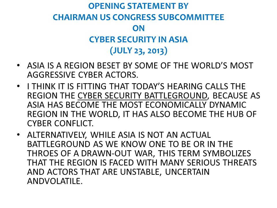 OPENING STATEMENT BY CHAIRMAN US CONGRESS SUBCOMMITTEE ON CYBER SECURITY IN ASIA (JULY 23, 2013)