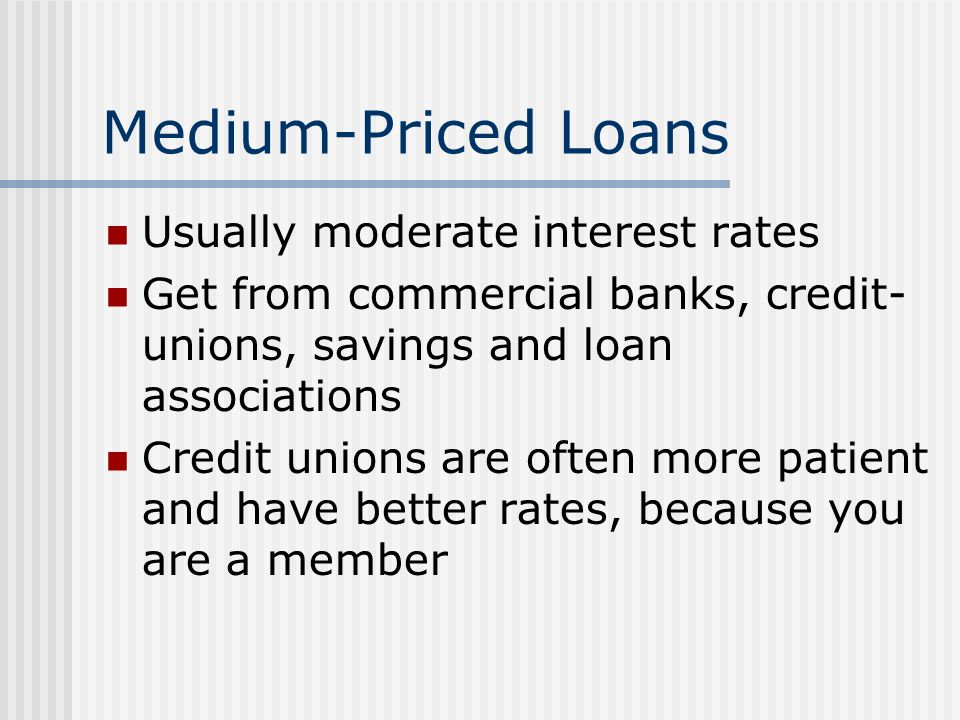 Medium-Priced Loans Usually moderate interest rates