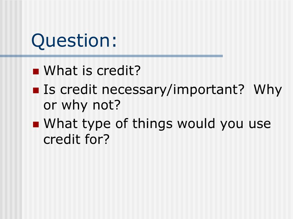 Question: What is credit