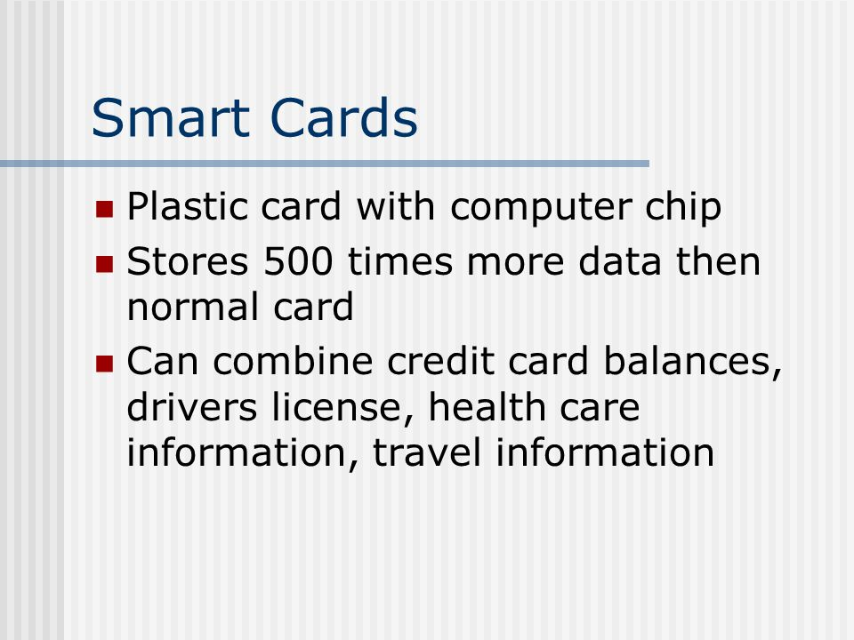 Smart Cards Plastic card with computer chip
