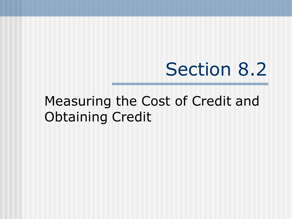 Measuring the Cost of Credit and Obtaining Credit
