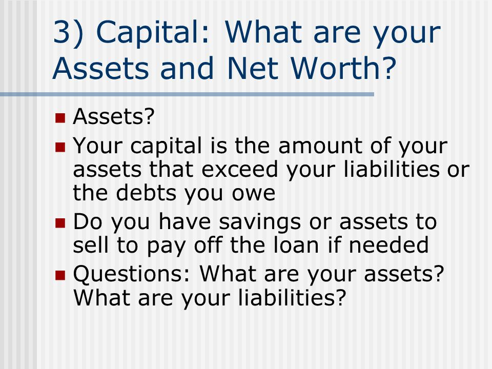 3) Capital: What are your Assets and Net Worth