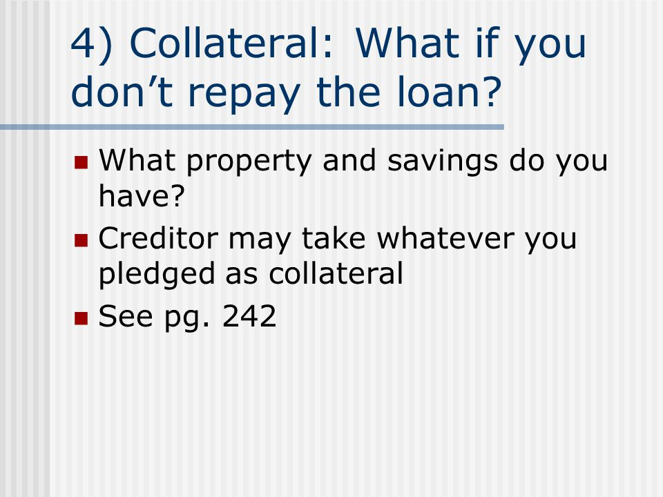 4) Collateral: What if you don't repay the loan
