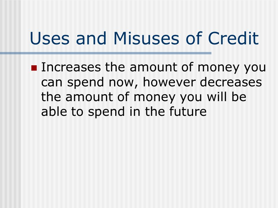 Uses and Misuses of Credit