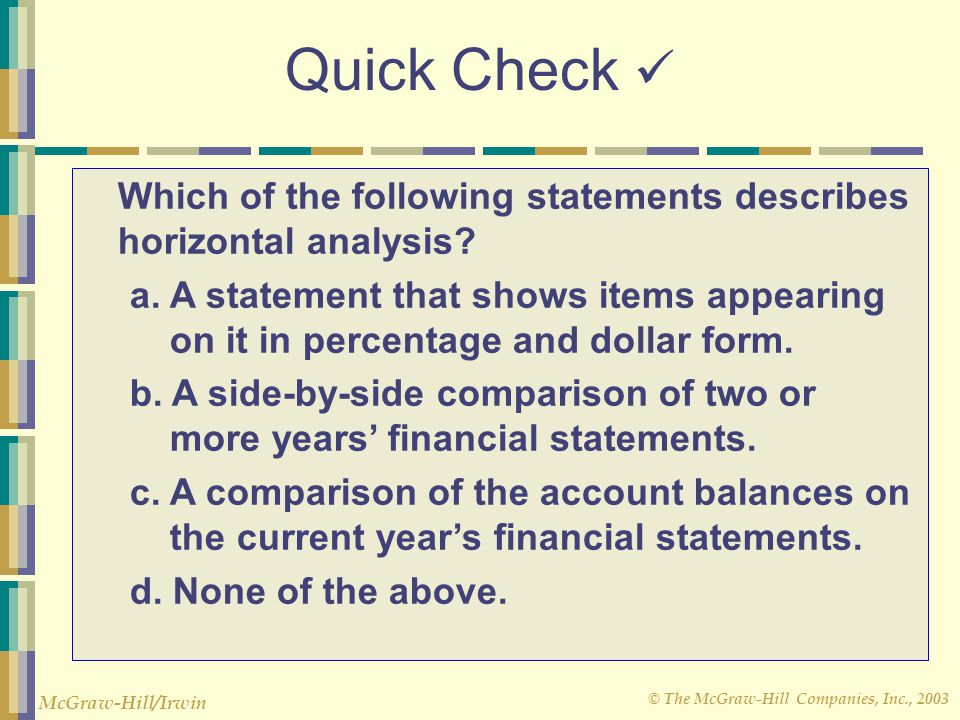 Quick Check  Which of the following statements describes horizontal analysis