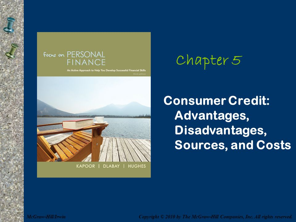 Chapter 5 Consumer Credit: Advantages, Disadvantages, Sources, and Costs. McGraw-Hill/Irwin.