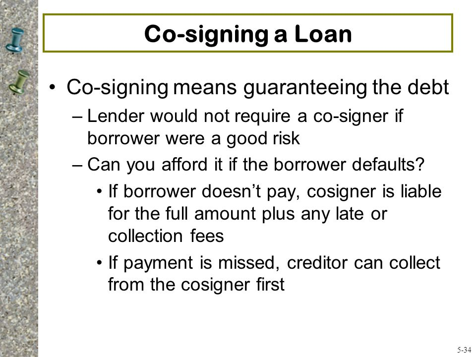 Co-signing a Loan Co-signing means guaranteeing the debt