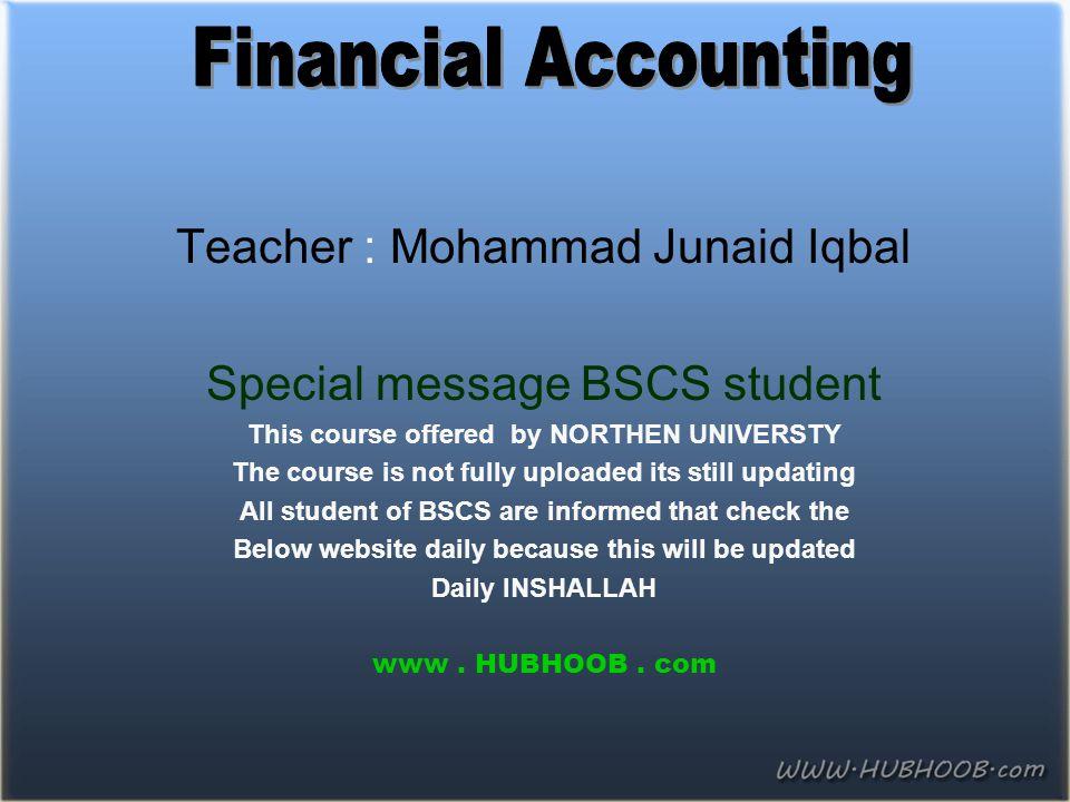 Financial Accounting Teacher : Mohammad Junaid Iqbal
