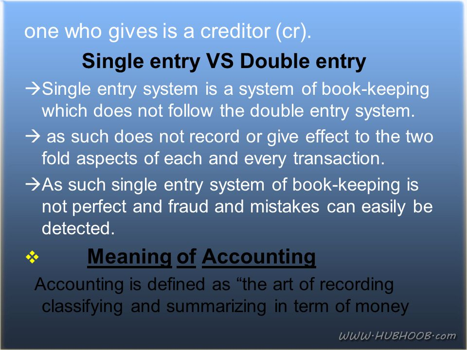 one who gives is a creditor (cr). Single entry VS Double entry