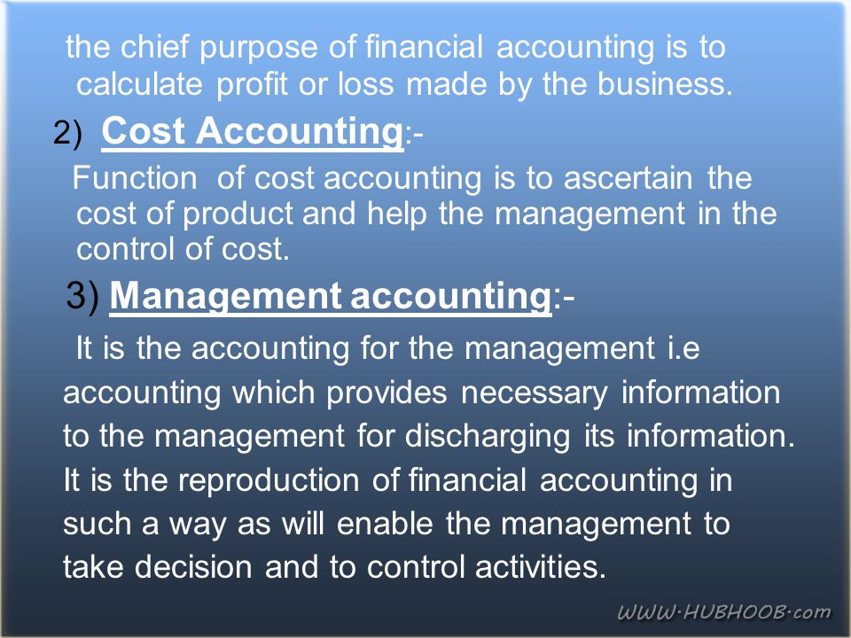 3) Management accounting:- It is the accounting for the management i.e