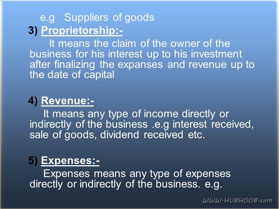 e.g Suppliers of goods 3) Proprietorship:-