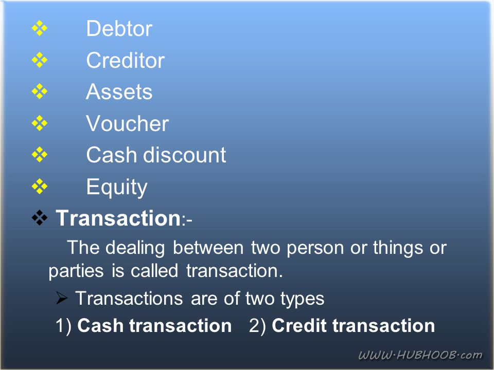 Debtor Creditor Assets Voucher Cash discount Equity Transaction:-