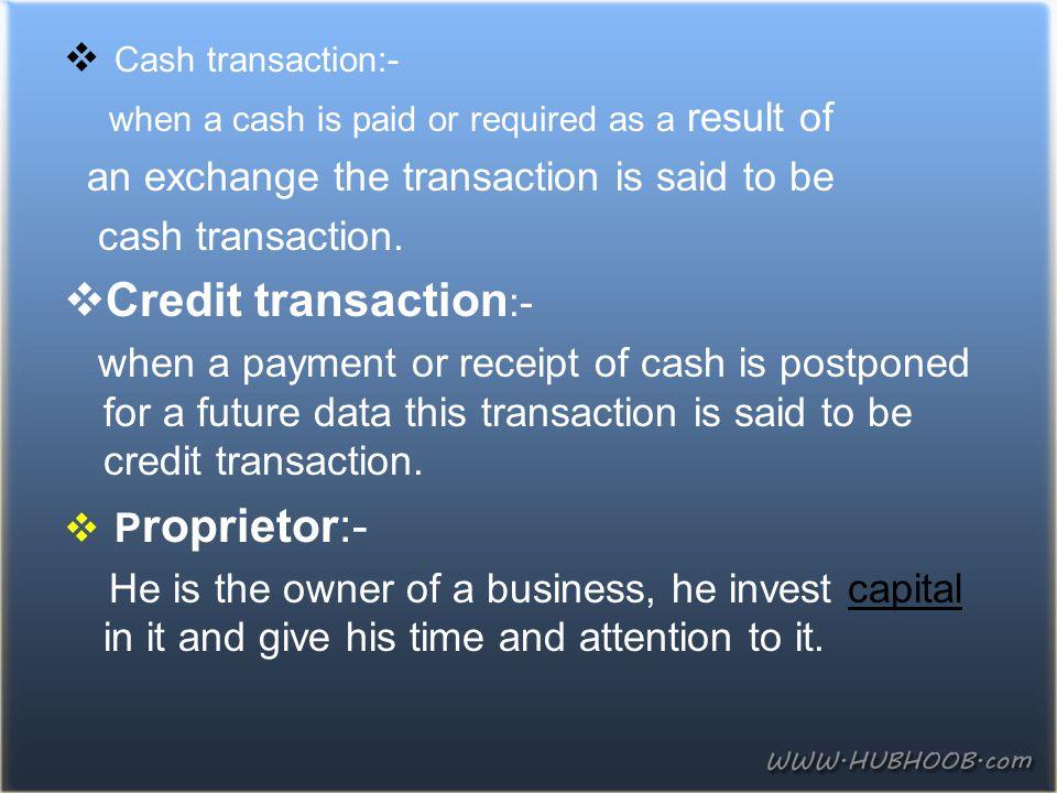 Credit transaction:- Cash transaction:-